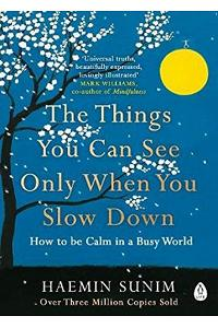 The Things You Can See Only When You Slow Down : How to be Calm in a Busy World