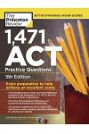 1,471 ACT Practice Questions, 5th Edition: Extra Preparation to Help Achieve an Excellent Score