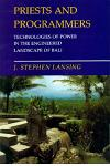 Priests and Programmers: Technologies of Power in the Engineered Landscape of Bali