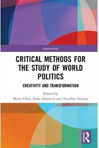 Critical Methods for the Study of World Politics: Creativity and Transformation