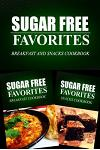 Sugar Free Favorites - Breakfast and Snacks Cookbook: Sugar Free recipes cookbook for your everyday Sugar Free cooking