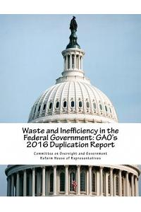 Waste and Inefficiency in the Federal Government: Gao's 2016 Duplication Report