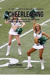 The Complete Strength Training Workout Program for Cheerleading: Add more flexibility, power, speed, and stamina through strength training and proper