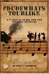 #dudewhatstourlike: A Survival Guide for the Touring Musician