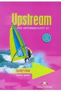 UPSTREAM PRE-INTERMEDIATE B1 TEACHER'S BOOK
