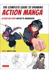The Complete Guide to Drawing Action Manga: A Step-By-Step Artist's Handbook