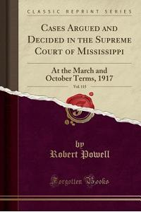 Cases Argued and Decided in the Supreme Court of Mississippi, Vol. 115: At the March and October Terms, 1917 (Classic Reprint)