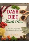 Dash Diet Health Plan: Delicious Recipes to Help Relieve Hypertension