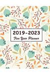 2019-2023 Five Year Planner: Floral Cover, 60 Months Calendar Work Schedules Personal, 5 Year Appointment Notebook, Agenda Planner for the Next Fiv