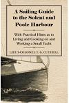 A Sailing Guide to the Solent and Poole Harbour - With Practical Hints as to Living and Cooking on and Working a Small Yacht