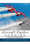 Aircraft Figther Shading Coloring Book: Grayscale Coloring Books for Adults Relaxation Art Therapy for Busy People (Adult Coloring Books Series, Grays