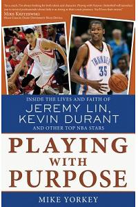 Playing with Purpose: Inside the Lives and Faith of Jeremy Lin, Kevin Durant, and Other Top NBA Stars