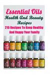 Essential Oils Health and Beauty Recipes: 215 Recipes to Keep Healthy and Happy Your Family: (Young Living Essential Oils Guide, Essential Oils Book,