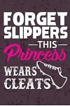 Forget Slippers This Princess Wears Cleats: Awesome Cute Blank Lined Journal for Softball Players