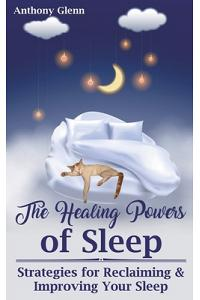 The Healing Powers of Sleep: Strategies for Reclaiming and Improving Your Sleep