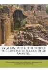 Così Fan Tutte: (the School for Lovers) [la Scuola Degli Amanti]...