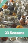 23 Seasons Blended Seasons and Herbs Recipes: 23 Seasons Blended Seasons and Herbs Recipes: A Collection of Seasons and Blended Herb Mixtures