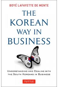 Korean Way in Business: Understanding and Dealing with the South Koreans in Business