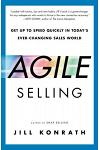 Agile Selling: Get Up to Speed Quickly in Today's Ever-Changing Sales World