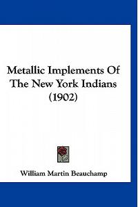 Metallic Implements Of The New York Indians (1902)