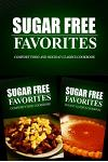Sugar Free Favorites - Comfort Food and Holiday Classics Cookbook: Sugar Free recipes cookbook for your everyday Sugar Free cooking