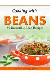 Cooking with Beans - 50 Irresistible Bean Recipes