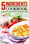 5 Ingredients Cookbook: 30 Quick, Easy and Delicious 5 Ingredients Meals