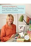 Martha Stewart's Encyclopedia of Sewing and Fabric Crafts: Basic Techniques for Sewing, Applique, Embroidery, Quilting, Dyeing, and Printing, Plus 150