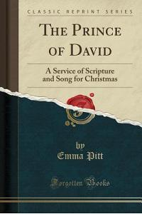 The Prince of David: A Service of Scripture and Song for Christmas (Classic Reprint)