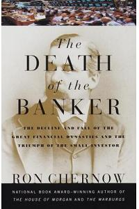 The Death of the Banker: The Decline and Fall of the Great Financial Dynasties and the Triumph of the Sma LL Investor