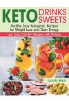 Keto Drinks and Sweets: Healthy Easy Ketogenic Recipes for Weight Loss and Gain Energy