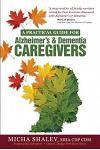 A Practical Guide for Alzheimer's & Dementia Caregivers