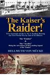 The Kaiser's Raider! Two Accounts of the S. M. S. Emden During the First World War by One of Its Officers: The Emden & the Ayesha Being the Advent