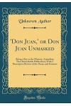 'don Juan, ' or Don Juan Unmasked: Being a Key to the Mystery, Attending That Remarkable Publication; With a Descriptive Review of the Poem, and Extra