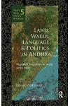 Land, Water, Language and Politics in Andhra: Regional Evolution in India Since 1850
