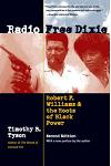 Radio Free Dixie, Second Edition: Robert F. Williams and the Roots of Black Power