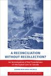 A Reconciliation Without Recollection?: An Investigation of the Foundations of Aboriginal Law in Canada