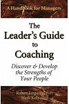 The Leader's Guide to Coaching: Discover & Develop the Strengths of Your People