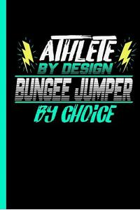 Athlete by Design Bungee Jumper by Choice: Notebook & Journal for Bungee Lovers - Take Your Notes or Gift It to Jumping Buddies, Wide Ruled Paper (120