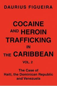 Cocaine and Heroin Trafficking in the Caribbean: Vol. 2