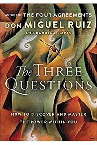The Three Questions Intl : How to Discover and Master the Power Within You