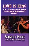 Love Is King (Hardback): B. B. King's Daughter Fights to Preserve Her Father's Legacy