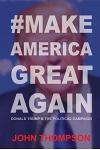 #MakeAmericaGreatAgain: Donald Trump & The Political Campaign