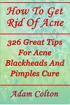 How To Get Rid Of Acne: 326 Great Tips For Acne Blackheads And Pimples Cure