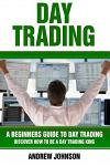 Day Trading: A Beginner's Guide to Day Trading: Discover How to Be a Day Trading King