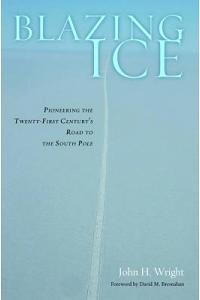 Blazing Ice: Pioneering the Twenty-First Century's Road to the South Pole