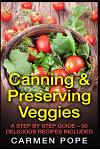 Canning & Preserving Veggies: A Step by Step Guide - 50 Delicious Recipes Included