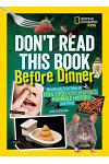 Don't Read This Book Before Dinner: Revoltingly True Tales of Foul Food, Icky Animals, Horrible History, and More