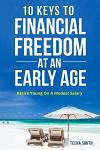 10 Keys to Financial Freedom at an Early Age: Retire Young on a Modest Salary