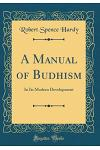 A Manual of Budhism: In Its Modern Development (Classic Reprint)